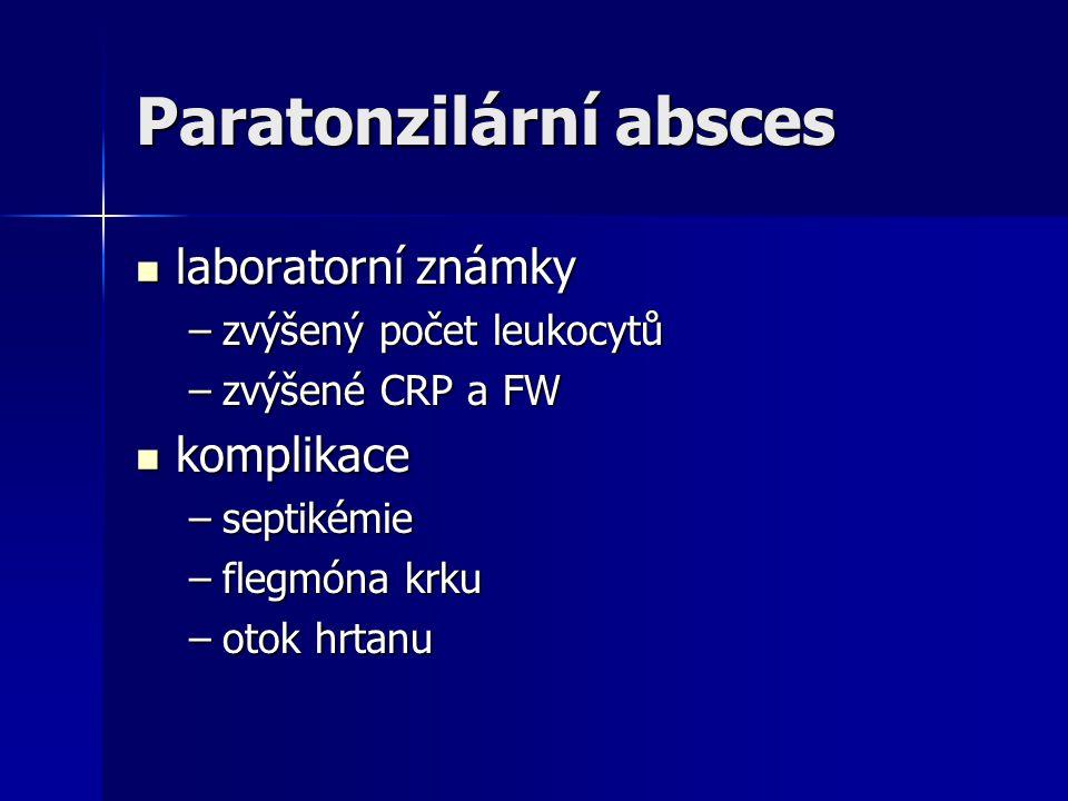 Paratonzilární absces laboratorní známky laboratorní známky –zvýšený počet leukocytů –zvýšené CRP a FW komplikace komplikace –septikémie –flegmóna krk