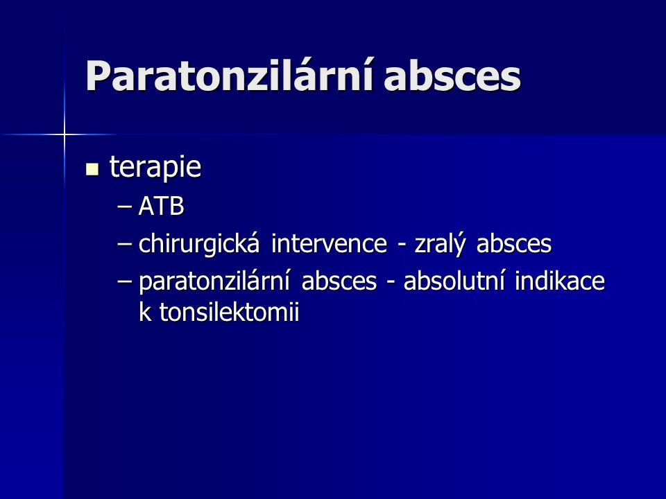 Paratonzilární absces terapie terapie –ATB –chirurgická intervence - zralý absces –paratonzilární absces - absolutní indikace k tonsilektomii