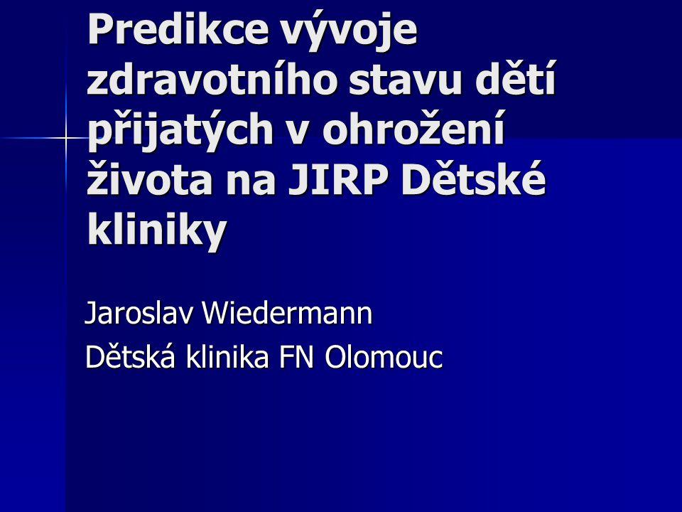 Predikce vývoje zdravotního stavu dětí přijatých v ohrožení života na JIRP Dětské kliniky Jaroslav Wiedermann Dětská klinika FN Olomouc