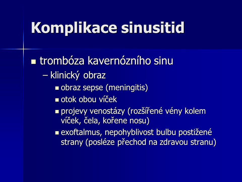 Komplikace sinusitid trombóza kavernózního sinu trombóza kavernózního sinu –klinický obraz obraz sepse (meningitis) obraz sepse (meningitis) otok obou