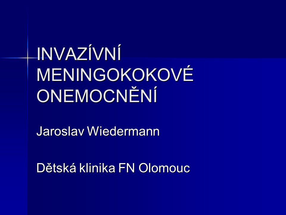 INVAZÍVNÍ MENINGOKOKOVÉ ONEMOCNĚNÍ Jaroslav Wiedermann Dětská klinika FN Olomouc