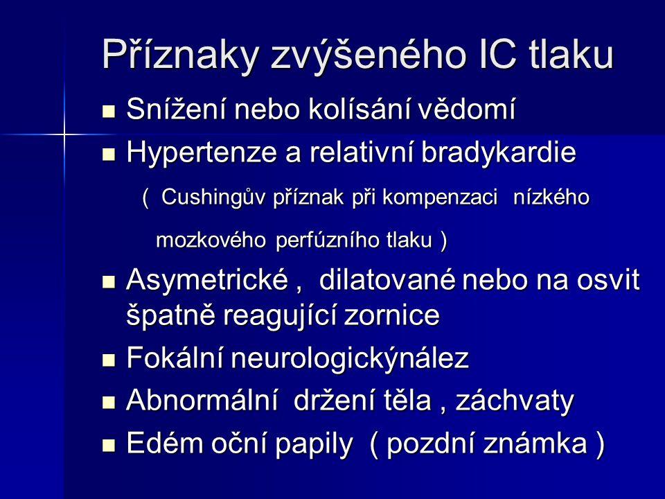 Příznaky zvýšeného IC tlaku Snížení nebo kolísání vědomí Snížení nebo kolísání vědomí Hypertenze a relativní bradykardie Hypertenze a relativní bradyk