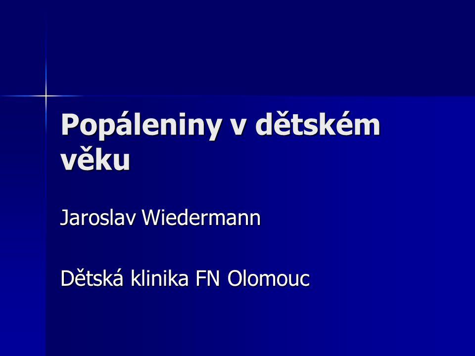 Popáleniny v dětském věku Jaroslav Wiedermann Dětská klinika FN Olomouc