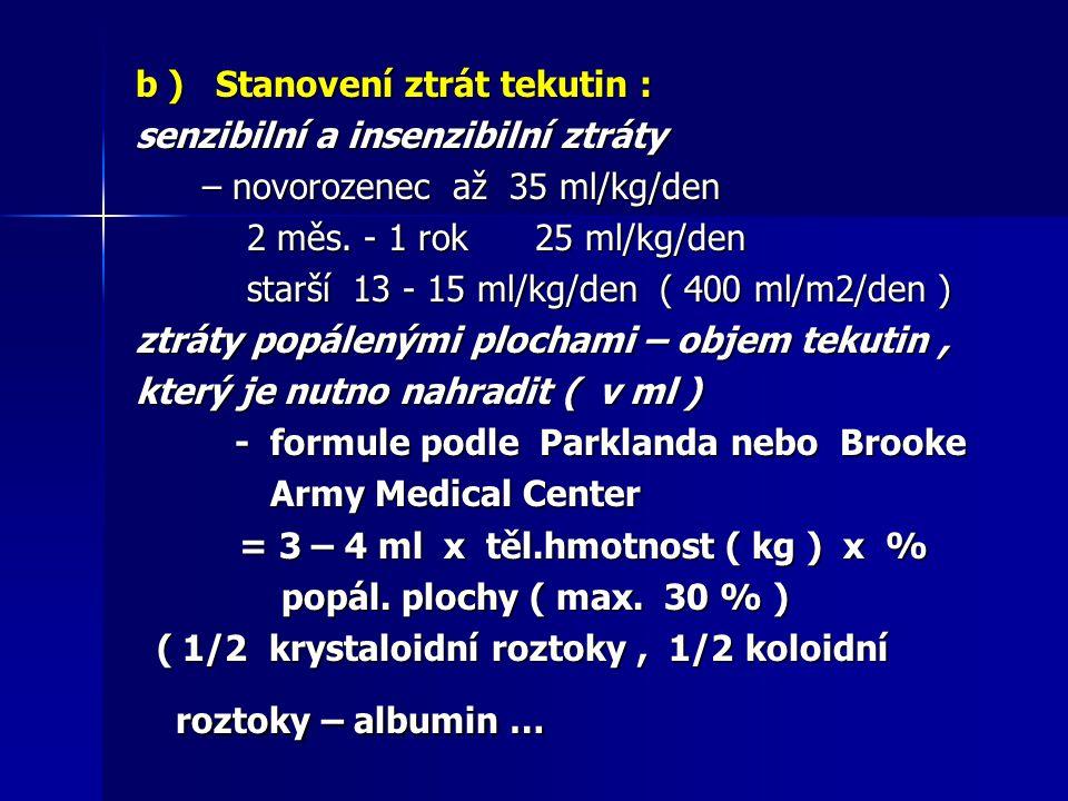 b ) Stanovení ztrát tekutin : senzibilní a insenzibilní ztráty – novorozenec až 35 ml/kg/den – novorozenec až 35 ml/kg/den 2 měs. - 1 rok 25 ml/kg/den
