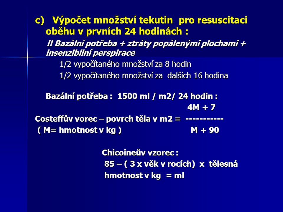 c) Výpočet množství tekutin pro resuscitaci oběhu v prvních 24 hodinách : !! Bazální potřeba + ztráty popálenými plochami + insenzibilní perspirace !!
