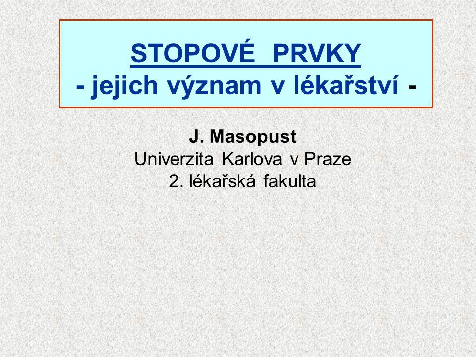 STOPOVÉ PRVKY - jejich význam v lékařství - J. Masopust Univerzita Karlova v Praze 2. lékařská fakulta