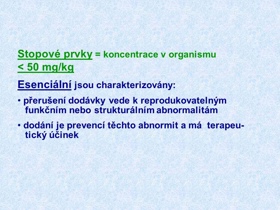 Stopové prvky = koncentrace v organismu < 50 mg/kg Esenciální jsou charakterizovány: přerušení dodávky vede k reprodukovatelným funkčním nebo struktur