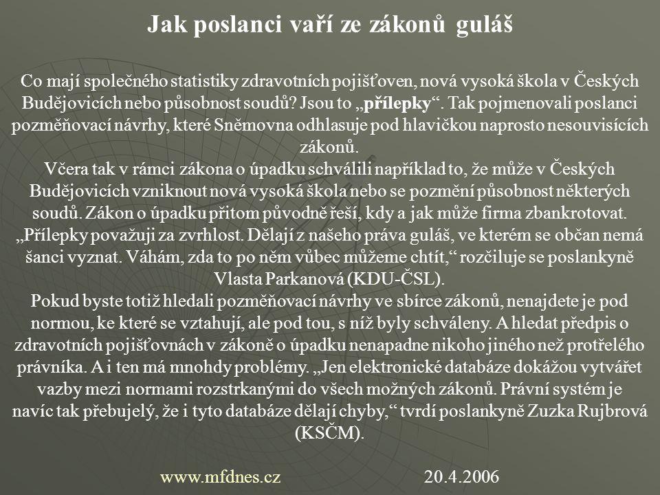 Jak poslanci vaří ze zákonů guláš Co mají společného statistiky zdravotních pojišťoven, nová vysoká škola v Českých Budějovicích nebo působnost soudů?