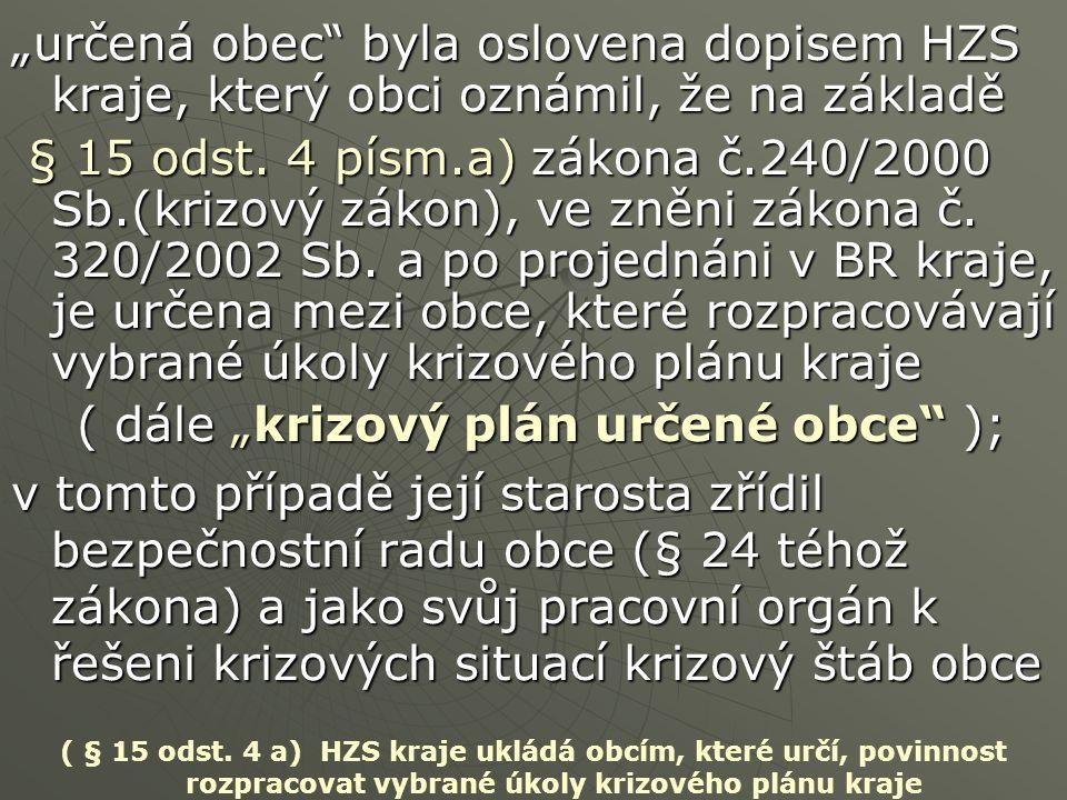 """""""určená obec"""" byla oslovena dopisem HZS kraje, který obci oznámil, že na základě § 15 odst. 4 písm.a) zákona č.240/2000 Sb.(krizový zákon), ve zněni z"""