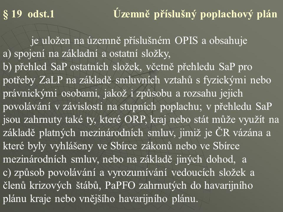 § 19 odst.1 Územně příslušný poplachový plán je uložen na územně příslušném OPIS a obsahuje a) spojení na základní a ostatní složky, b) přehled SaP os