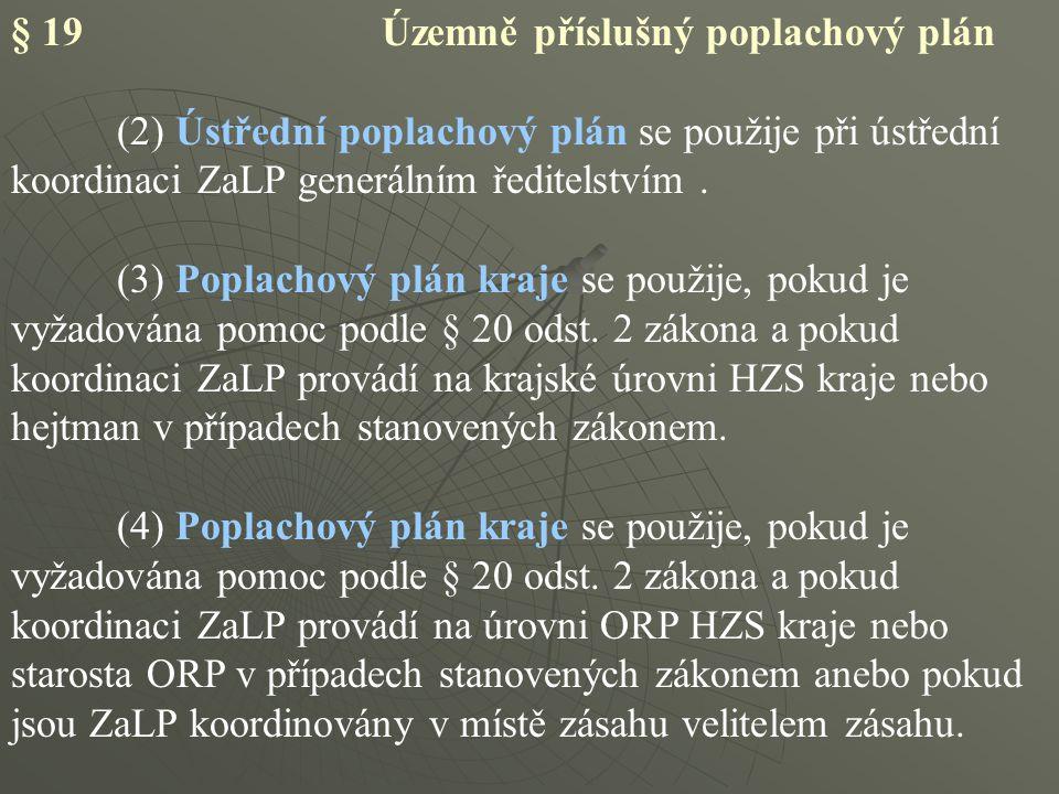 § 19 Územně příslušný poplachový plán (2) Ústřední poplachový plán se použije při ústřední koordinaci ZaLP generálním ředitelstvím. (3) Poplachový plá