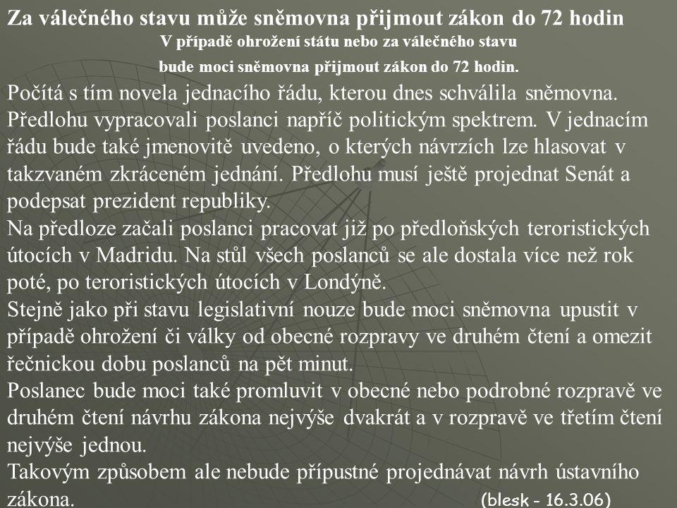 Za válečného stavu může sněmovna přijmout zákon do 72 hodin V případě ohrožení státu nebo za válečného stavu bude moci sněmovna přijmout zákon do 72 h