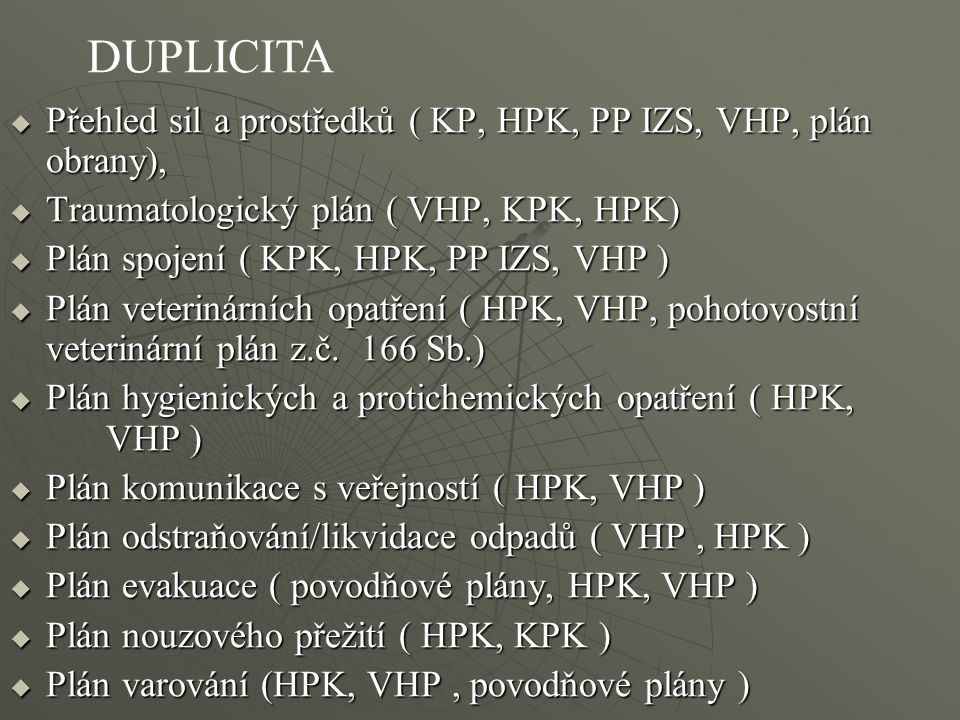 Přehled sil a prostředků ( KP, HPK, PP IZS, VHP, plán obrany),  Traumatologický plán ( VHP, KPK, HPK)  Plán spojení ( KPK, HPK, PP IZS, VHP )  Pl