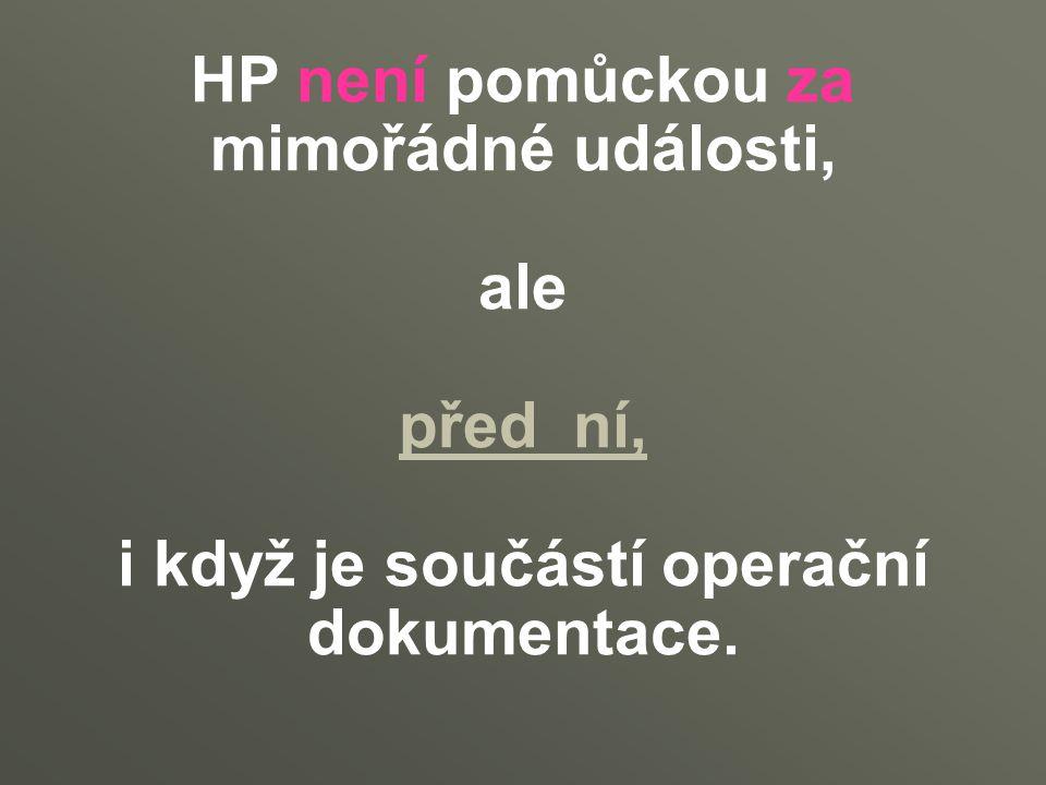 HP není pomůckou za mimořádné události, ale před ní, i když je součástí operační dokumentace.