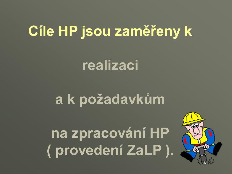 Cíle HP jsou zaměřeny k realizaci a k požadavkům na zpracování HP ( provedení ZaLP ).