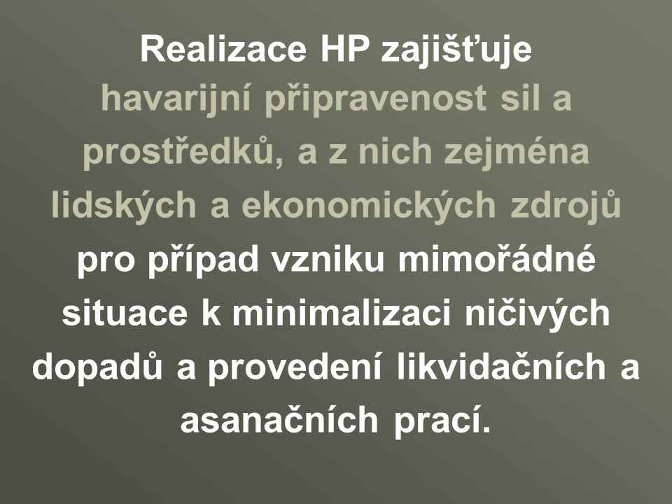 Realizace HP zajišťuje havarijní připravenost sil a prostředků, a z nich zejména lidských a ekonomických zdrojů pro případ vzniku mimořádné situace k