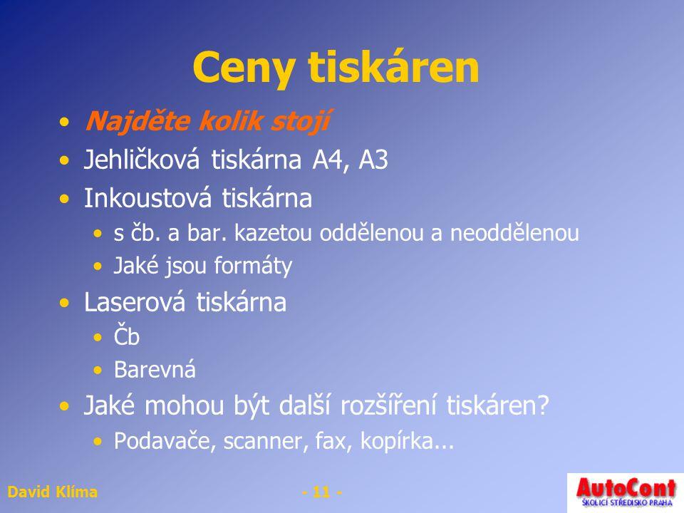 David Klíma- 11 - Ceny tiskáren Najděte kolik stojí Jehličková tiskárna A4, A3 Inkoustová tiskárna s čb. a bar. kazetou oddělenou a neoddělenou Jaké j