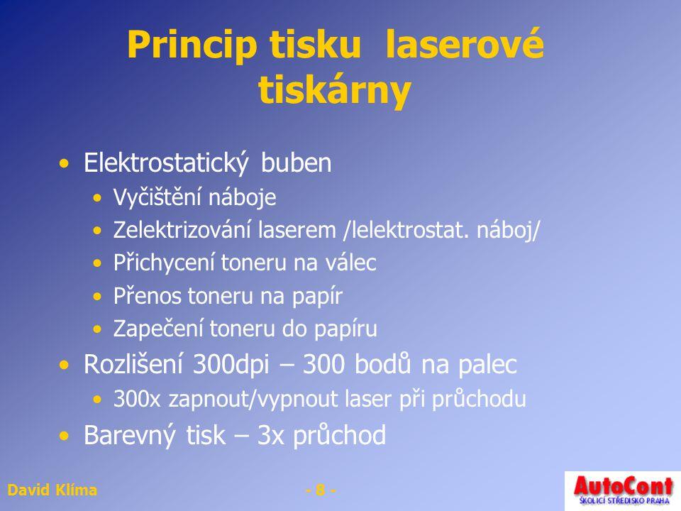 David Klíma- 8 - Princip tisku laserové tiskárny Elektrostatický buben Vyčištění náboje Zelektrizování laserem /lelektrostat. náboj/ Přichycení toneru