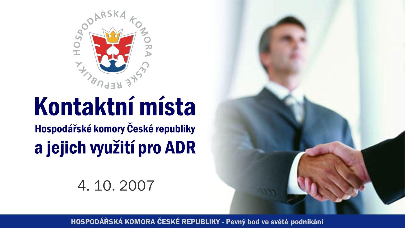 HOSPODÁŘSKÁ KOMORA ČESKÉ REPUBLIKY - Pevný bod ve světě podnikání Kontaktní místa Hospodářské komory České republiky a jejich využití pro ADR 4.