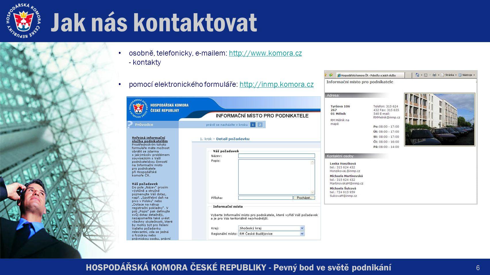 HOSPODÁŘSKÁ KOMORA ČESKÉ REPUBLIKY - Pevný bod ve světě podnikání 6 Jak nás kontaktovat osobně, telefonicky, e-mailem: http://www.komora.cz - kontaktyhttp://www.komora.cz pomocí elektronického formuláře: http://inmp.komora.czhttp://inmp.komora.cz
