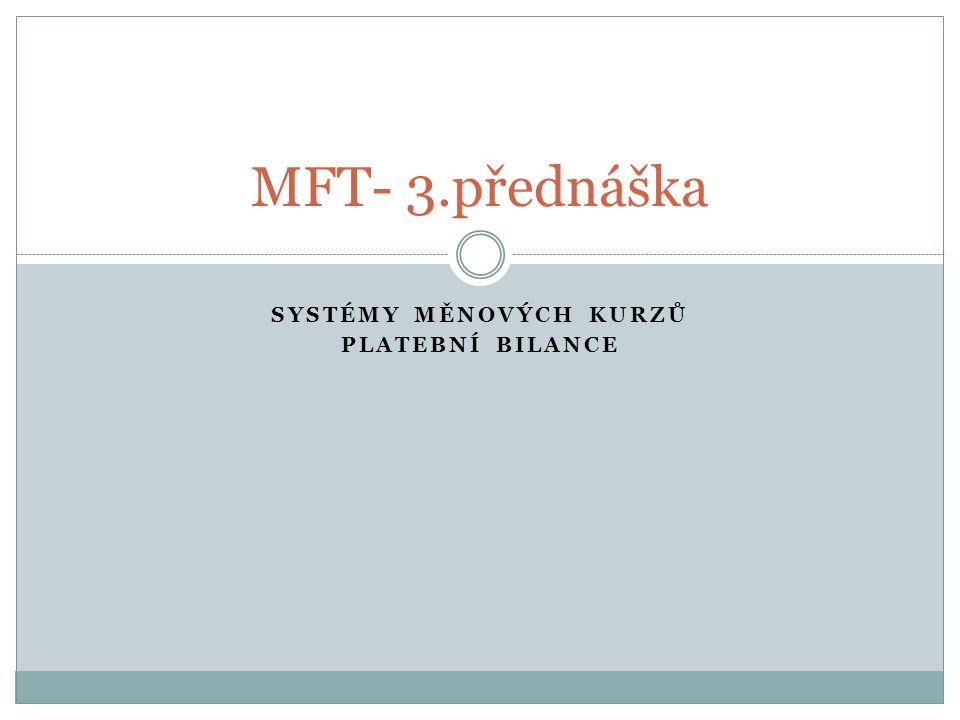 SYSTÉMY MĚNOVÝCH KURZŮ PLATEBNÍ BILANCE MFT- 3.přednáška