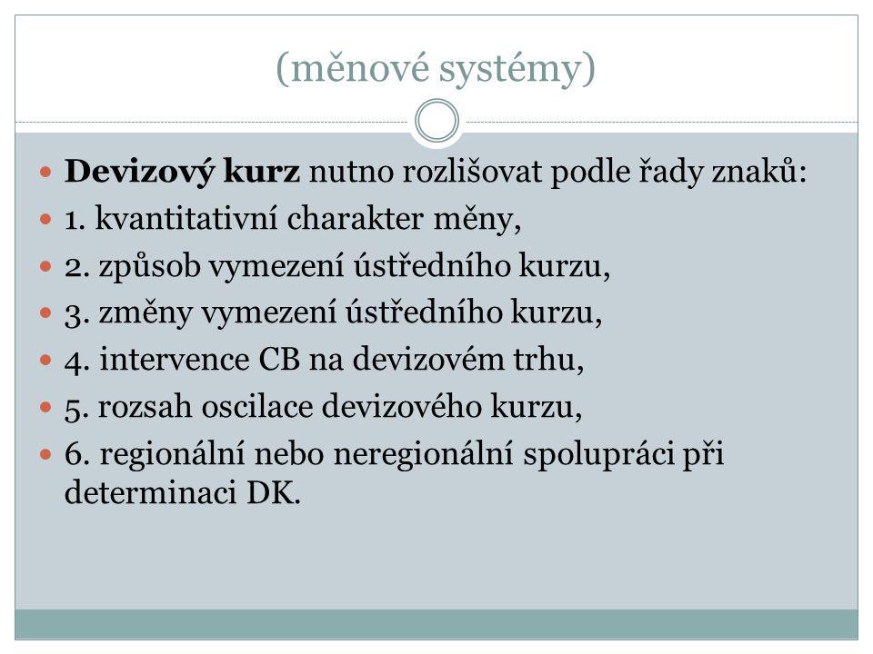 (měnové systémy) Devizový kurz nutno rozlišovat podle řady znaků: 1.