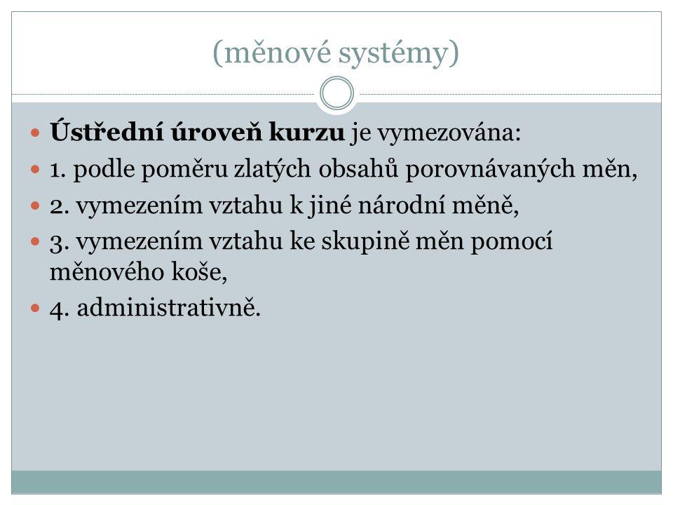 (měnové systémy) Ústřední úroveň kurzu je vymezována: 1.