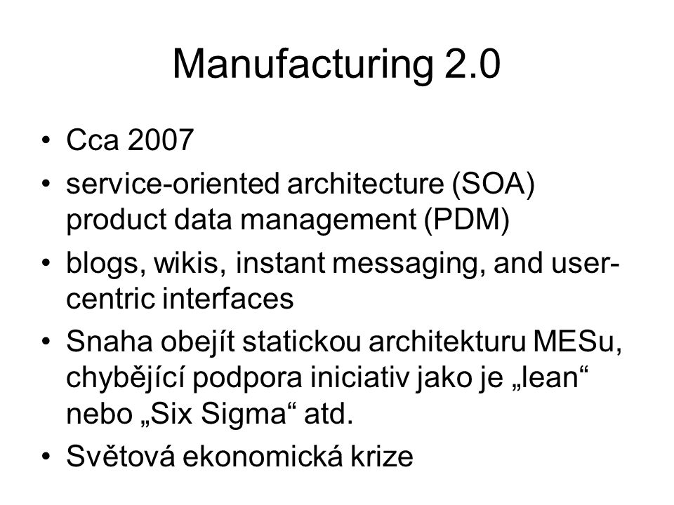 Manufacturing 2.0 Cca 2007 service-oriented architecture (SOA) product data management (PDM) blogs, wikis, instant messaging, and user- centric interf
