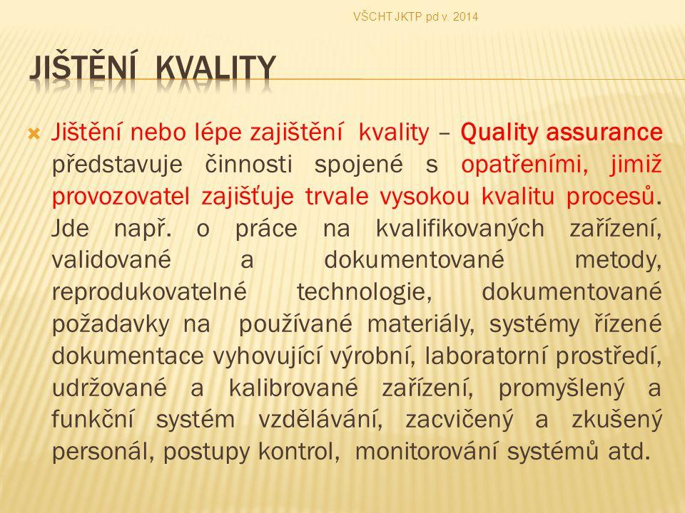 Jištění nebo lépe zajištění kvality – Quality assurance představuje činnosti spojené s opatřeními, jimiž provozovatel zajišťuje trvale vysokou kvali