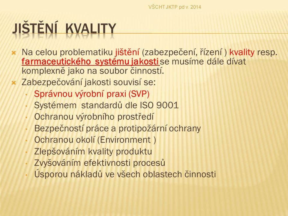  Způsob jištění kvality zahrnuje řízení kvality všeobecně vnímaném v koncepci standardů ISO řady 9000 spec.