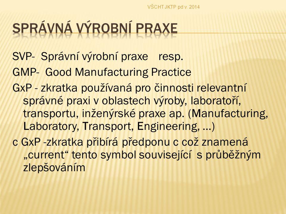 SVP- Správní výrobní praxe resp. GMP- Good Manufacturing Practice GxP - zkratka používaná pro činnosti relevantní správné praxi v oblastech výroby, la