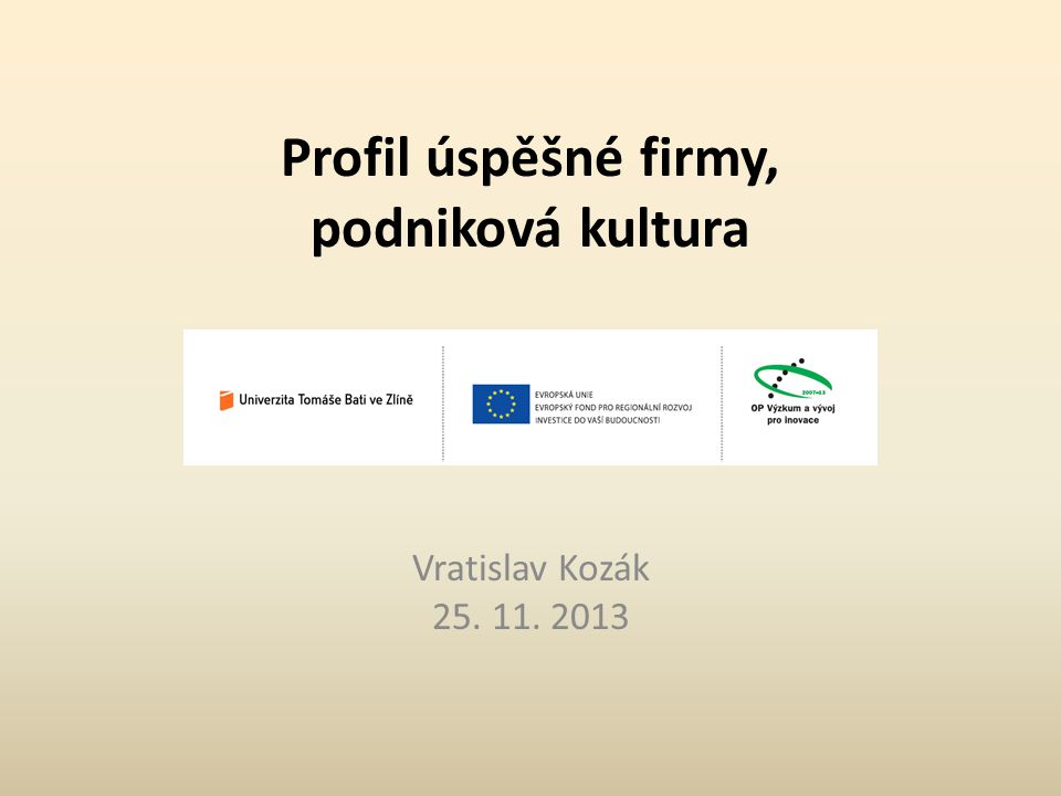 Profil úspěšné firmy, podniková kultura Vratislav Kozák 25. 11. 2013