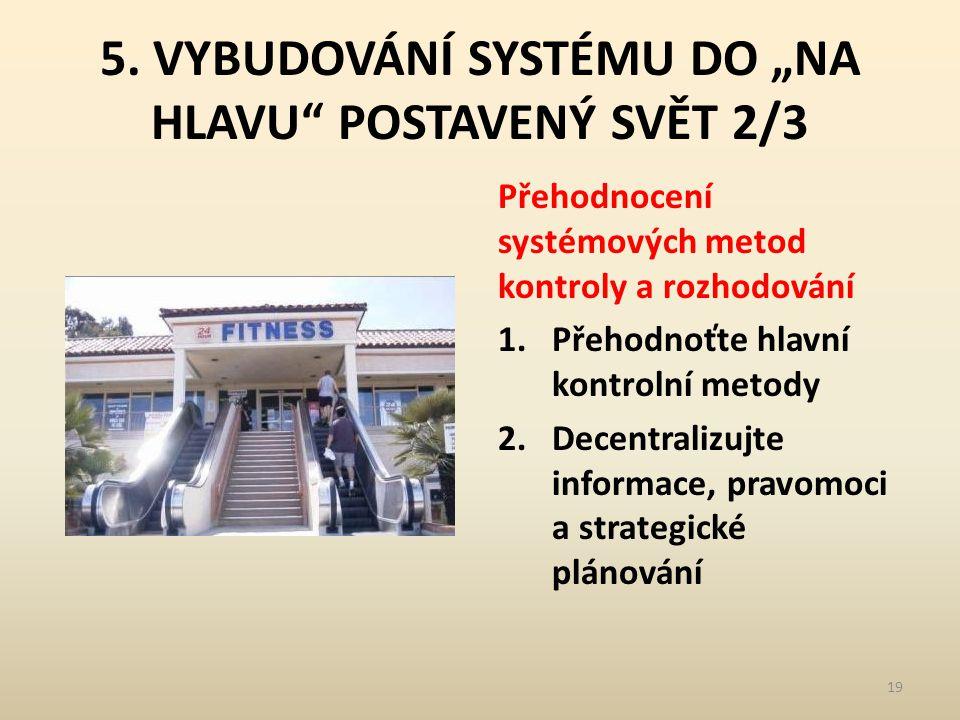 """5. VYBUDOVÁNÍ SYSTÉMU DO """"NA HLAVU"""" POSTAVENÝ SVĚT 2/3 Přehodnocení systémových metod kontroly a rozhodování 1.Přehodnoťte hlavní kontrolní metody 2.D"""