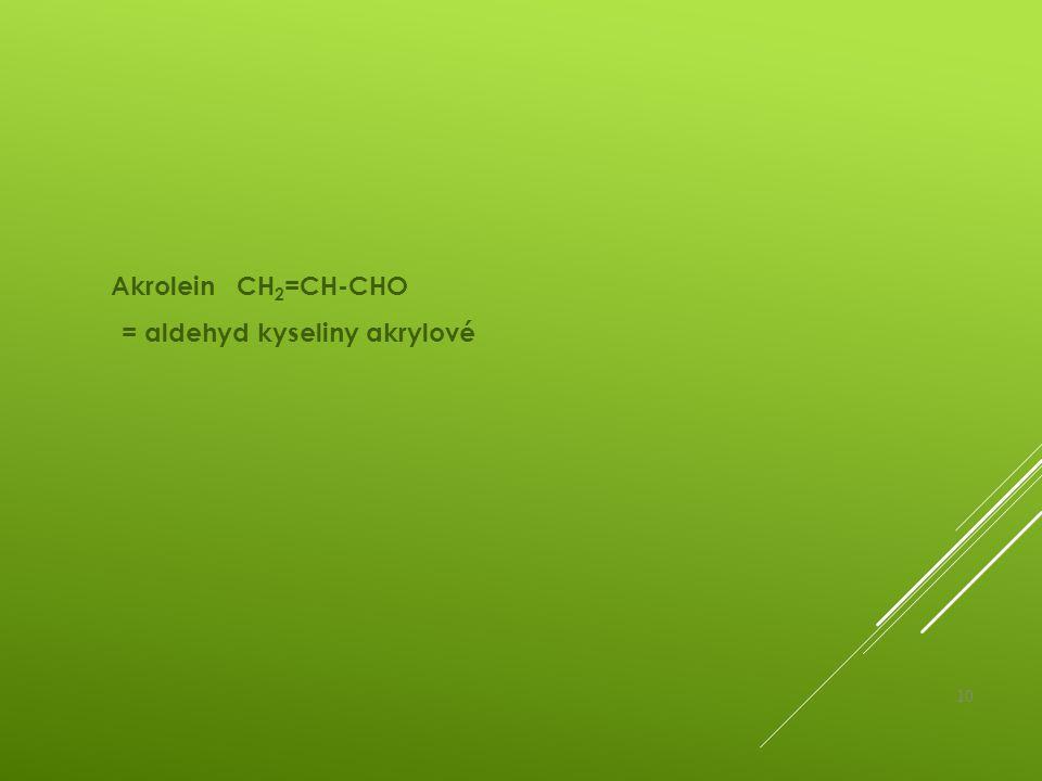 Akrolein CH 2 =CH-CHO = aldehyd kyseliny akrylové 10
