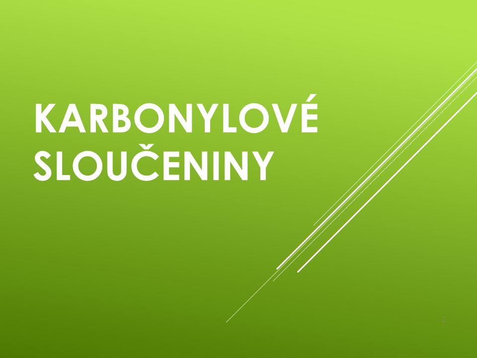 ► = deriváty uhlovodíků, které obsahují karbonylovou funkční skupinu CO Obecný vzorec : C=O / \ X Y 1.Aldehydy : C=O / \ H R 2.Ketony : C=O / \ R R 3.Chinony : cyklické diketony 3