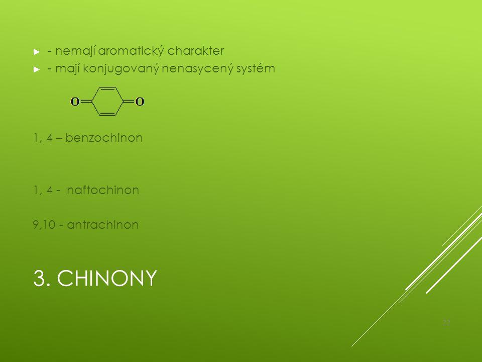 3. CHINONY ► - nemají aromatický charakter ► - mají konjugovaný nenasycený systém 1, 4 – benzochinon 1, 4 - naftochinon 9,10 - antrachinon 22