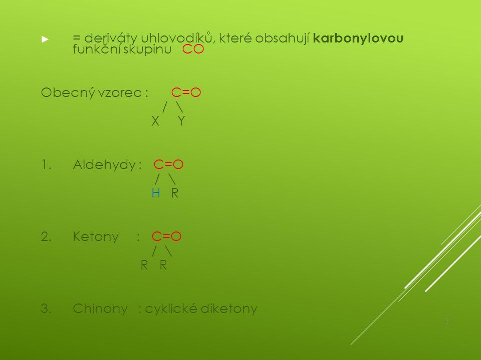 ► = deriváty uhlovodíků, které obsahují karbonylovou funkční skupinu CO Obecný vzorec : C=O / \ X Y 1.Aldehydy : C=O / \ H R 2.Ketony : C=O / \ R R 3.