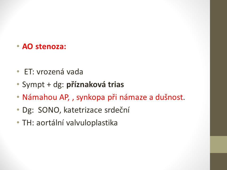 AO stenoza: ET: vrozená vada Sympt + dg: příznaková trias Námahou AP,, synkopa při námaze a dušnost. Dg: SONO, katetrizace srdeční TH: aortální valvul