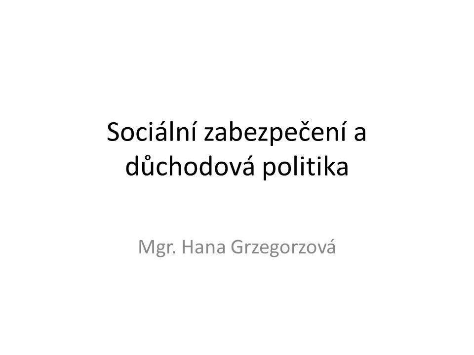 Sociální zabezpečení a důchodová politika Mgr. Hana Grzegorzová