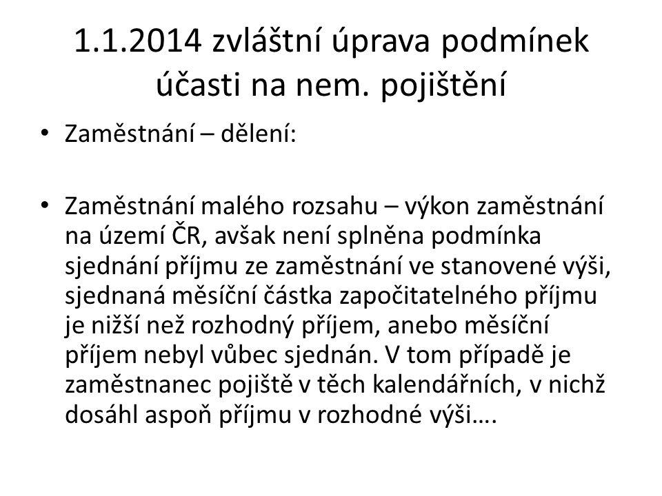 1.1.2014 zvláštní úprava podmínek účasti na nem. pojištění Zaměstnání – dělení: Zaměstnání malého rozsahu – výkon zaměstnání na území ČR, avšak není s