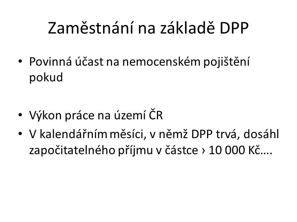 Zaměstnání na základě DPP Povinná účast na nemocenském pojištění pokud Výkon práce na území ČR V kalendářním měsíci, v němž DPP trvá, dosáhl započitat