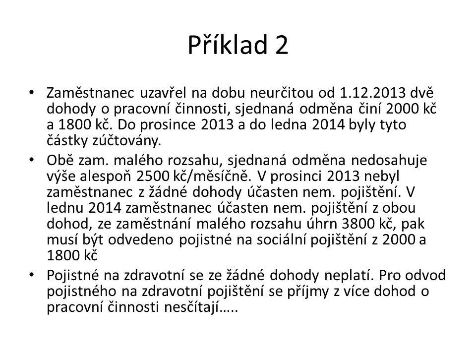 Příklad 2 Zaměstnanec uzavřel na dobu neurčitou od 1.12.2013 dvě dohody o pracovní činnosti, sjednaná odměna činí 2000 kč a 1800 kč. Do prosince 2013