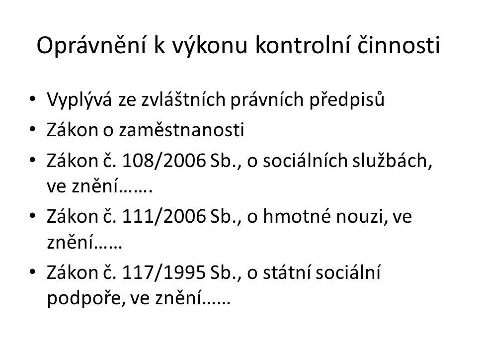 Oprávnění k výkonu kontrolní činnosti Vyplývá ze zvláštních právních předpisů Zákon o zaměstnanosti Zákon č. 108/2006 Sb., o sociálních službách, ve z
