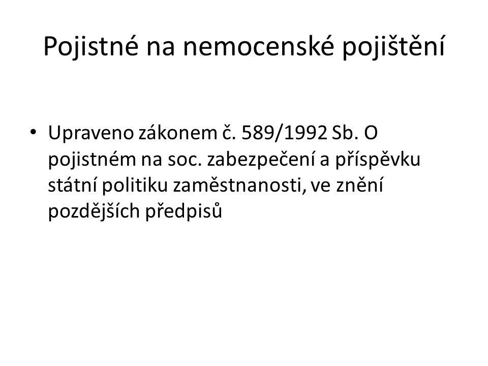 Pojistné na nemocenské pojištění Upraveno zákonem č. 589/1992 Sb. O pojistném na soc. zabezpečení a příspěvku státní politiku zaměstnanosti, ve znění