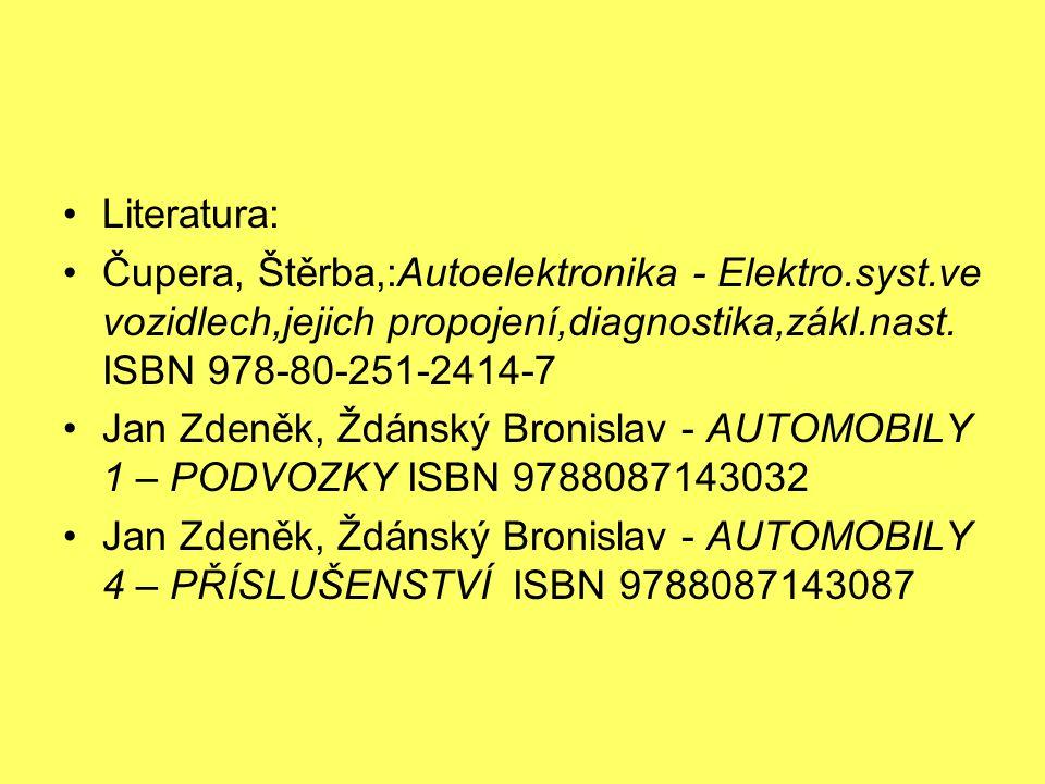 Literatura: Čupera, Štěrba,:Autoelektronika - Elektro.syst.ve vozidlech,jejich propojení,diagnostika,zákl.nast. ISBN 978-80-251-2414-7 Jan Zdeněk, Ždá
