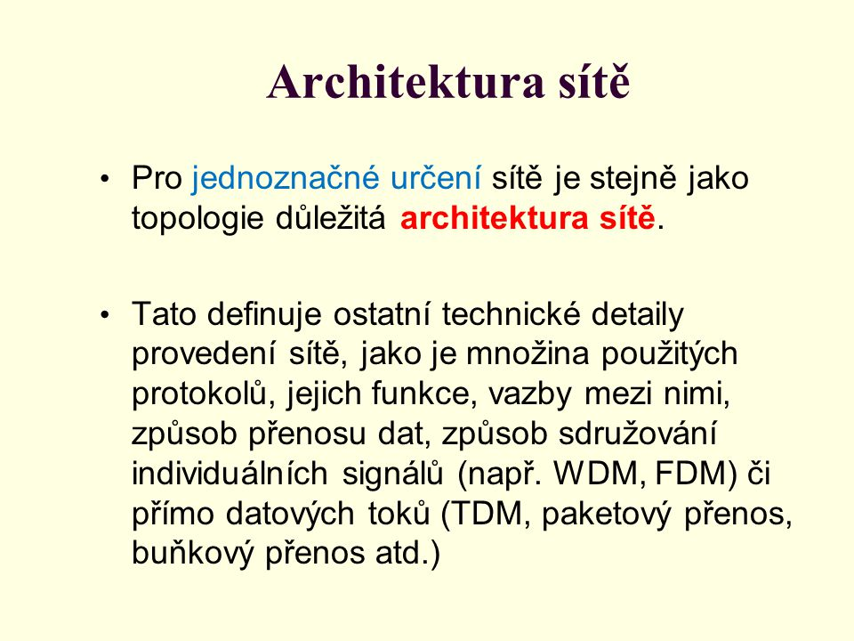 Architektura sítě Pro jednoznačné určení sítě je stejně jako topologie důležitá architektura sítě. Tato definuje ostatní technické detaily provedení s
