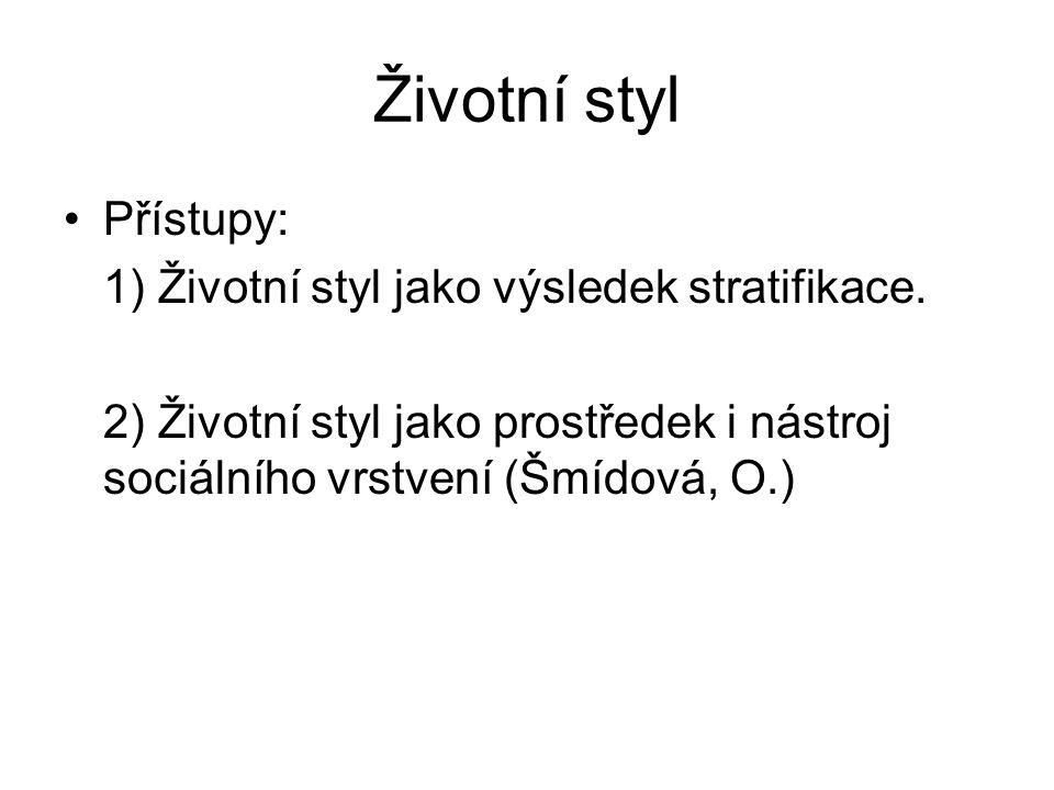 Životní styl Přístupy: 1) Životní styl jako výsledek stratifikace. 2) Životní styl jako prostředek i nástroj sociálního vrstvení (Šmídová, O.)