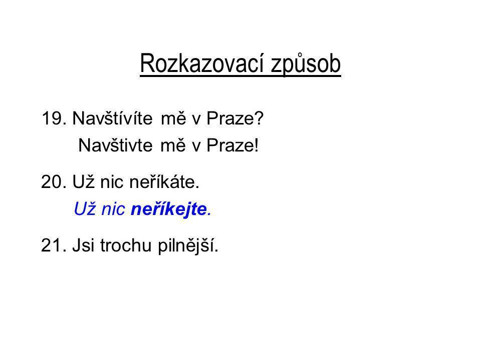 Rozkazovací způsob 19. Navštívíte mě v Praze. Navštivte mě v Praze.