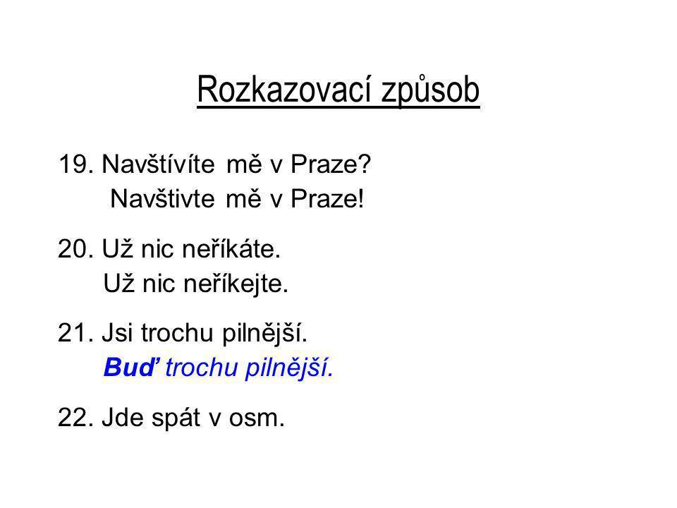 Rozkazovací způsob 19.Navštívíte mě v Praze. Navštivte mě v Praze.