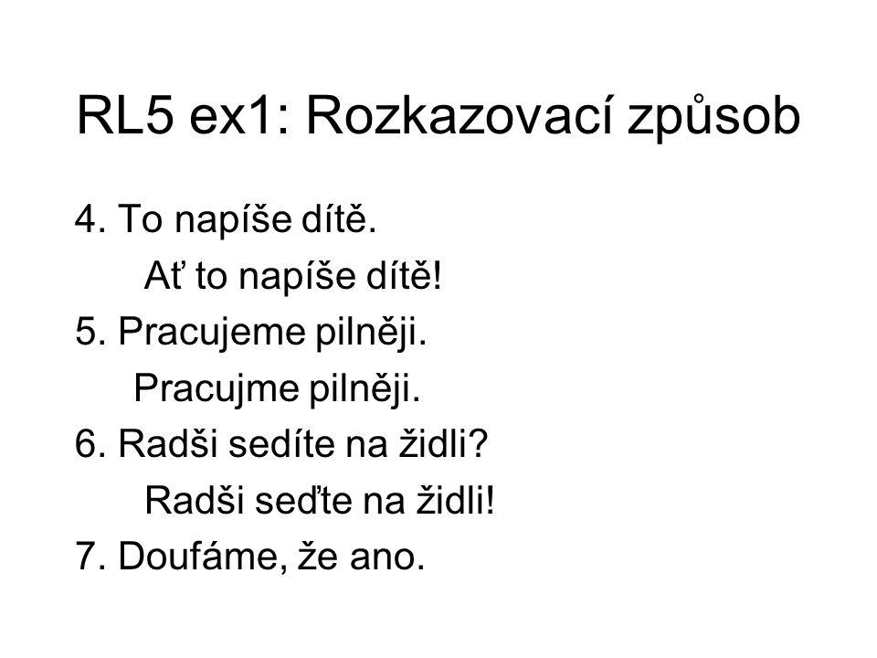 RL5 ex1: Rozkazovací způsob 4. To napíše dítě. Ať to napíše dítě.